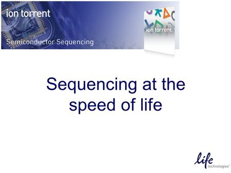 Sequencing at the speed of life. Simple is beautiful.