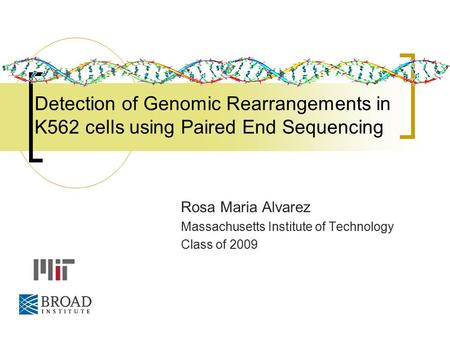 Detection of Genomic Rearrangements in K562 cells using Paired End Sequencing Rosa Maria Alvarez Massachusetts Institute of Technology Class of 2009.
