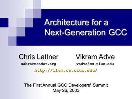 Architecture for a Next-Generation GCC Chris Lattner Vikram Adve  The First Annual GCC Developers'
