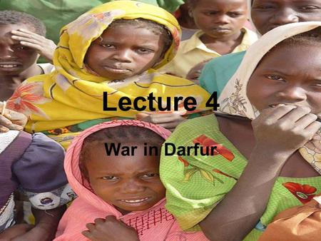 Lecture 4 War in Darfur. Standard 10.10.2 –Describe the recent history of the regions, including political divisions and systems, key leaders, religious.
