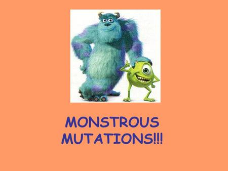 MONSTROUS MUTATIONS!!!. What is a mutation? Mutations are changes in DNA! However, these simple changes or mistakes can cause big changes in phenotypes.
