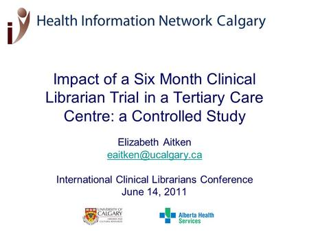 Impact of a Six Month Clinical Librarian Trial in a Tertiary Care Centre: a Controlled Study Elizabeth Aitken International Clinical.