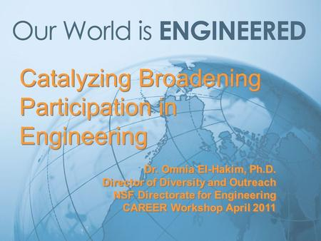 Catalyzing Broadening Participation in Engineering Dr. Omnia El-Hakim, Ph.D. Director of Diversity and Outreach NSF Directorate for Engineering CAREER.