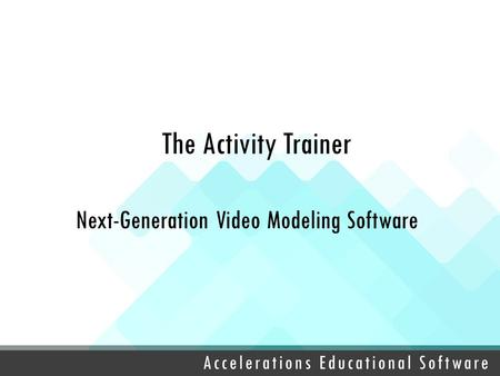 Next-Generation Video Modeling Software The Activity Trainer.