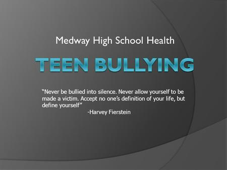 "Medway High School Health ""Never be bullied into silence. Never allow yourself to be made a victim. Accept no one's definition of your life, but define."
