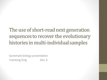 The use of short-read next generation sequences to recover the evolutionary histories in multi-individual samples Systematic biology presentation Yuantong.