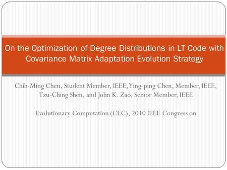 Chih-Ming Chen, Student Member, IEEE, Ying-ping Chen, Member, IEEE, Tzu-Ching Shen, and John K. Zao, Senior Member, IEEE Evolutionary Computation (CEC),