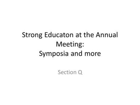 Strong Educaton at the Annual Meeting: Symposia and more Section Q.