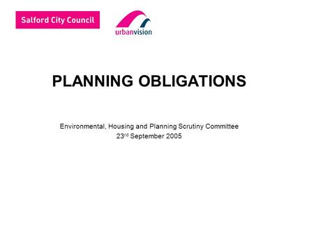 PLANNING OBLIGATIONS Environmental, Housing and Planning Scrutiny Committee 23 rd September 2005.