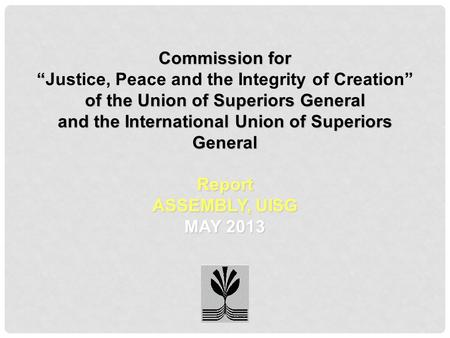 "Commission for "" Commission for ""Justice, Peace and the Integrity of Creation"" of the Union of Superiors General and the International Union of Superiors."