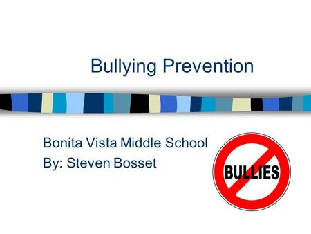 Bullying Prevention Bonita Vista Middle School By: Steven Bosset.