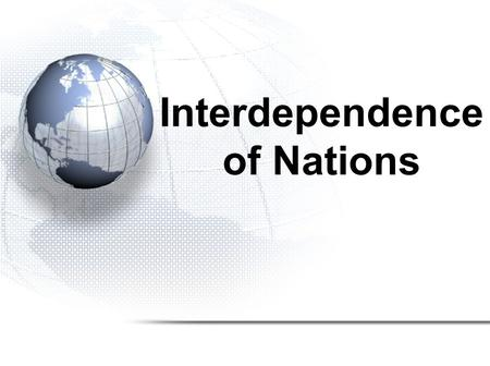 Interdependence of Nations. 1.Trade 2.Globalization 3.Child Labour.