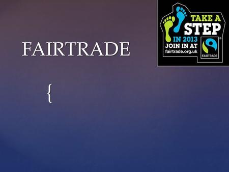 { FAIRTRADE.  Fairtrade is a company that was set up in 1992.  It helps farmers to get a fair wage.  Fairtrade helps the farmers to plan their future.