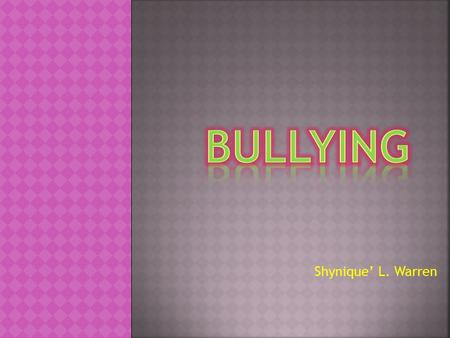 Shynique' L. Warren. Bullying is described as a form of abuse. It involves repeated acts over time attempting to create or enforce one person's (or group's)