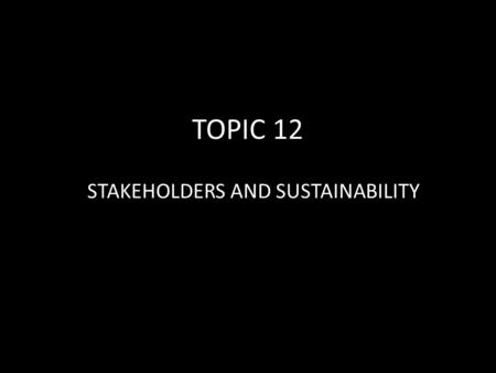 TOPIC 12 STAKEHOLDERS AND SUSTAINABILITY. Introduction to Agenda 21 The Earth Summit held in Rio De Janerio, Brazil was attended by 178 country leaders.