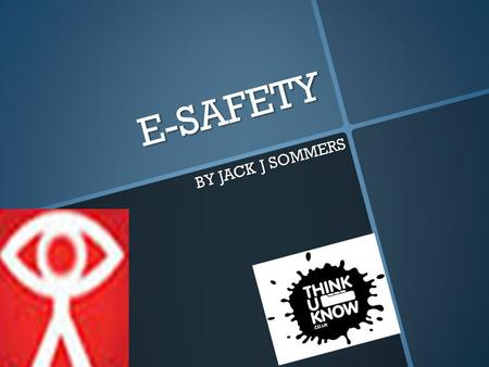 E-SAFETY BY JACK J SOMMERS. Internet Bullying Over 1 million people are bullied on the internet since 2004 116 people have died just because of Facebook.