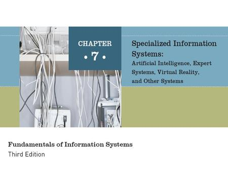 Fundamentals of Information Systems, Third Edition2 Principles and Learning Objectives Artificial intelligence systems form a broad and diverse set of.