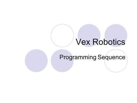 Vex Robotics Programming Sequence. Now that you've had some practice downloading and using the included programs, it's time to learn to write some of.