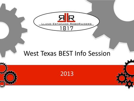 West Texas BEST Info Session 2013. 2 Overview About: Llano Estacado RoboRaiders 1817 Overview of BEST Robotics Mentors Hardware Support Software Support.