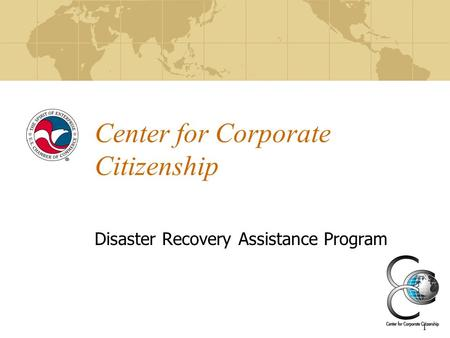 1 Center for Corporate Citizenship Disaster Recovery Assistance Program.