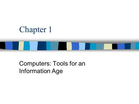 Chapter 1 Computers: Tools for an Information Age.