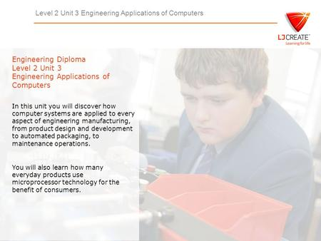 Level 2 Unit 3 Engineering Applications of Computers Engineering Diploma Level 2 Unit 3 Engineering Applications of Computers In this unit you will discover.
