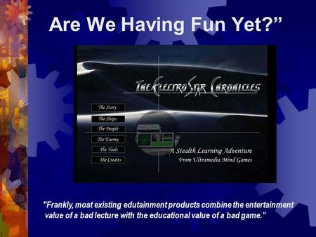 "Are We Having Fun Yet?"" Frankly, most existing edutainment products combine the entertainment value of a bad lecture with the educational value of a bad."