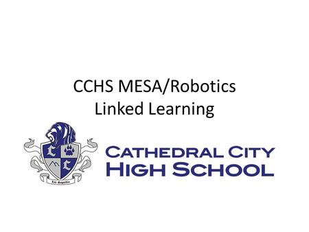 CCHS MESA/Robotics Linked Learning. What is MESA? MESA stands for Mathematics Engineering Science Achievement. It is the first year of Engineering – linked.