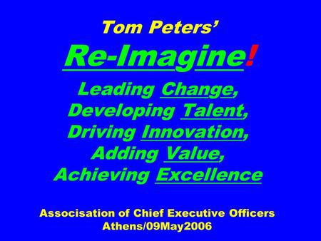 Tom Peters' Re-Imagine! Leading Change, Developing Talent, Driving Innovation, Adding Value, Achieving Excellence Associsation <strong>of</strong> Chief Executive Officers.