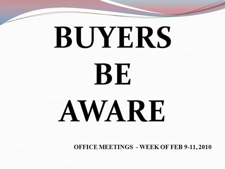 BUYERS BE AWARE OFFICE MEETINGS - WEEK OF FEB 9-11, 2010.