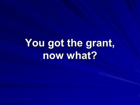 You got the grant, now what?. Agenda Grant Administration Programmatic Compliance Fiscal Compliance Setting Up Grant Files Grant Monitoring –Internal.