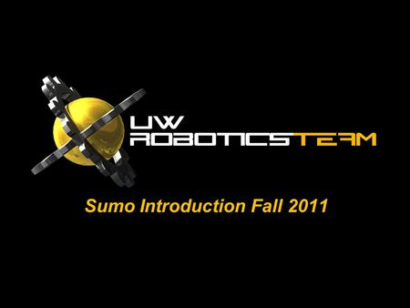 Sumo Introduction Fall 2011. theCOMPETITION Crash course in robotics for the inexperienced/curious.