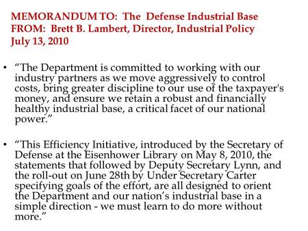 "MEMORANDUM TO: The Defense Industrial Base FROM: Brett B. Lambert, Director, Industrial Policy July 13, 2010 ""The Department is committed to working with."