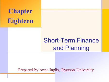 © 2003 The McGraw-Hill Companies, Inc. All rights reserved. Short-Term Finance and Planning Chapter Eighteen Prepared by Anne Inglis, Ryerson University.
