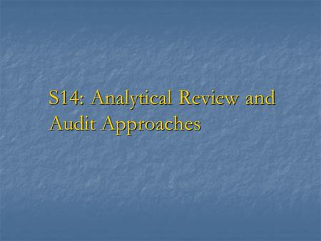 S14: Analytical Review and Audit Approaches. Session Objectives To define analytical review To define analytical review To explain commonly used analytical.