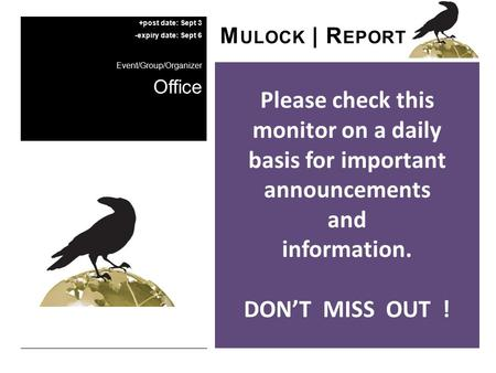 Please check this monitor on a daily basis for important announcements and information. DON'T MISS OUT ! M ULOCK | R EPORT +post date: Sept 3 -expiry date:
