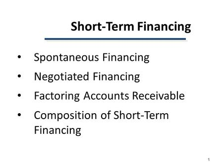 Short-Term Financing Spontaneous Financing Negotiated Financing