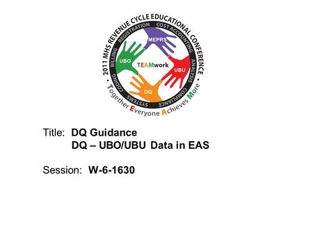 2010 UBO/UBU Conference Title: DQ Guidance DQ – UBO/UBU Data in EAS Session: W-6-1630.