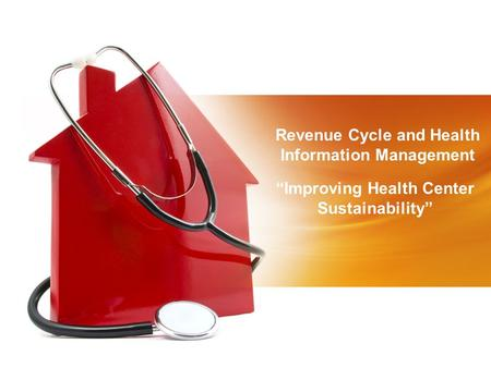 """Improving Health Center Sustainability"" Revenue Cycle and Health Information Management."