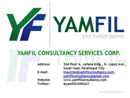 YAMFIL CONSULTANCY SERVICES CORP.  Address:2nd floor 4, Juliana bldg., N. Lopez Ave., Sucat road, Parañaque City