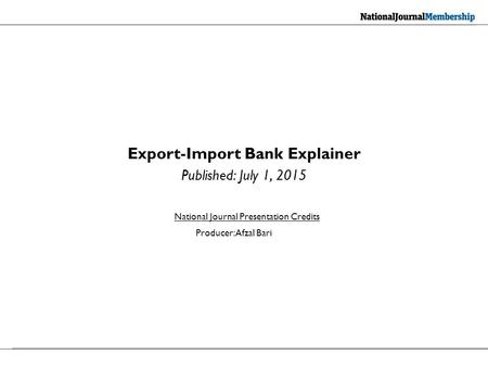 Export-Import Bank Explainer Published: July 1, 2015 National Journal Presentation Credits Producer: Afzal Bari.