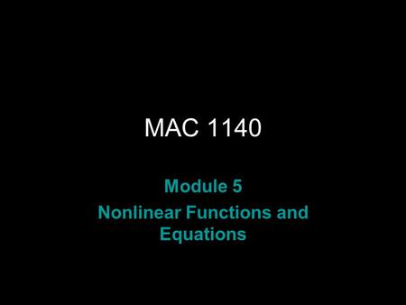 MAC 1140 Module 5 Nonlinear Functions and Equations.
