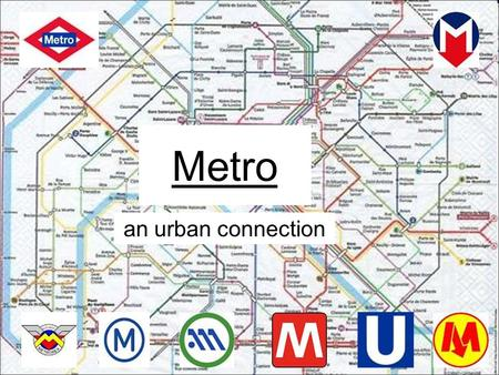Metro an urban connection. Background information A metro or rapid transit is an underground train which transports passengers. It is undoubtedly the.