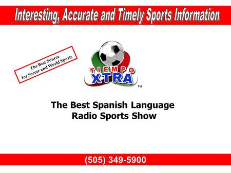 (505) 349-5900 The Best Spanish Language Radio Sports Show The Best Source for Soccer and World Sports.