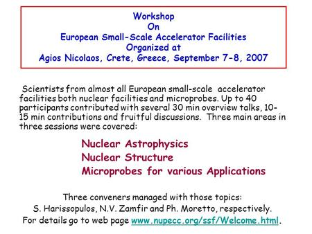 Workshop On European Small-Scale Accelerator Facilities Organized at Agios Nicolaos, Crete, Greece, September 7-8, 2007 Scientists from almost all European.