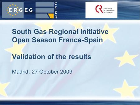 Madrid, 27 October 2009 South Gas Regional Initiative Open Season France-Spain Validation of the results.