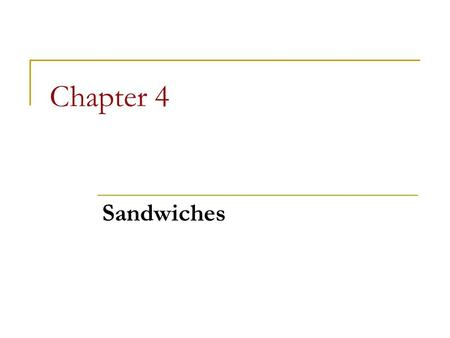 Chapter 4 Sandwiches. Chapter 4 Objectives Define various types of sandwiches Identify a number of international sandwiches Identify appropriate breads,