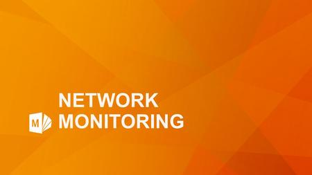 NETWORK MONITORING. Table of Contents Introduction Monitored Types of Information Network Monitoring Configurations Network Monitoring Methods Performance.