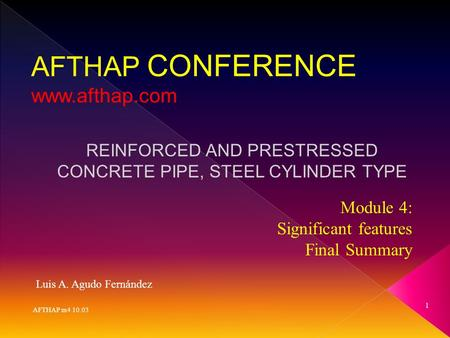 AFTHAP m4 10.03 1 Luis A. Agudo Fernández AFTHAP CONFERENCE www.afthap.com REINFORCED AND PRESTRESSED CONCRETE PIPE, STEEL CYLINDER TYPE Module 4: Significant.