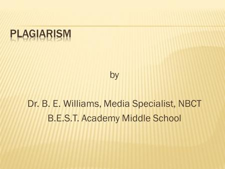 By Dr. B. E. Williams, Media Specialist, NBCT B.E.S.T. Academy Middle School.